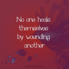 no one heals by wounding