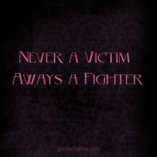 Never a victim. Always a fighter.