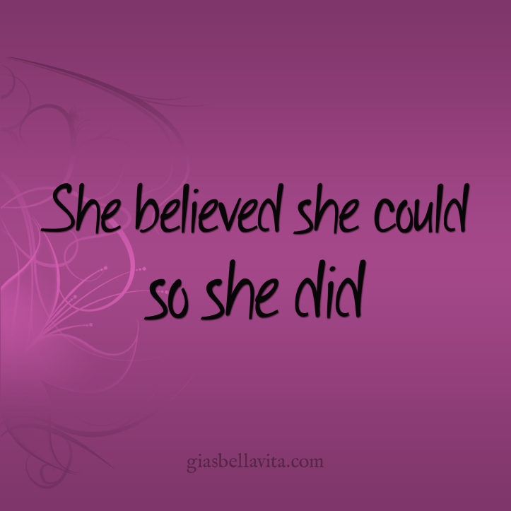 She believed she could. So she did.