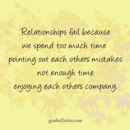 Relationships fail because we spend too much time pointing out each others mistakes not enough time enjoying each others company.