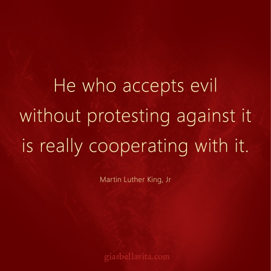 He who accepts evil without protesting against it is really cooperating with it. ~Martin Luther King, Jr