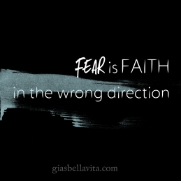 Fear is Faith in the wrong direction.