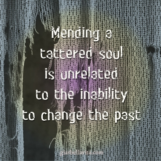 Mending a tattered soul is unrelated to the inability to change the past.