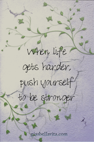 When life gets harder, push yourself to be stronger
