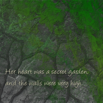 Her heart was a secret garden, and the walls were very high.